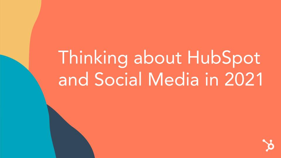 Thinking-about-HubSpot-and-Social-Media-in-2021-London-HUG