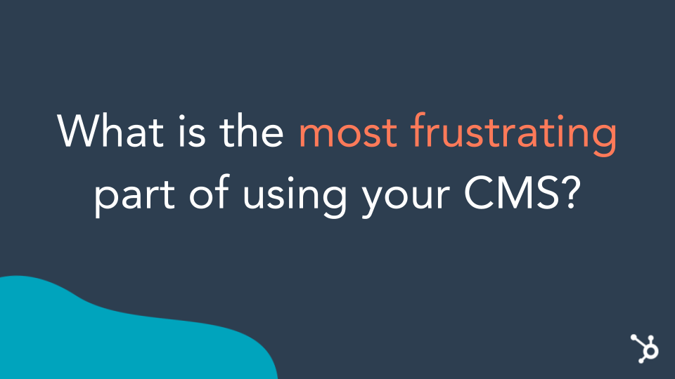 What is the most frustrating part of your CMS